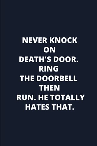 Never knock on death's door. Ring the doorbell then run. He...