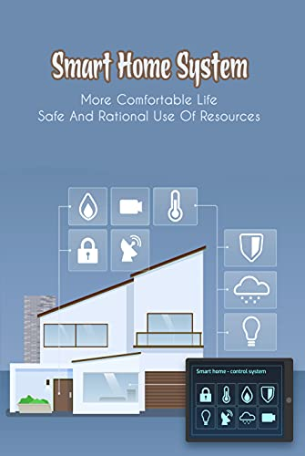 Smart Home System: More Comfortable Life, Safe And Rational Use...