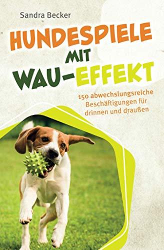 Hundespiele mit Wau-Effekt - 150 abwechslungsreiche...