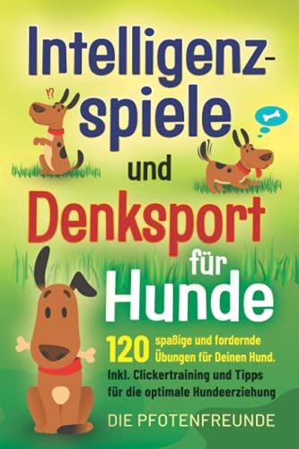 Intelligenzspiele und Denksport für Hunde: 120 spaßige und...