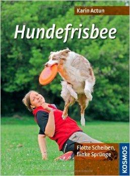 Hundefrisbee: Flinke Scheiben, flotte Sprünge von Karin Actun (...