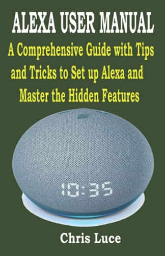ALEXA USER MANUAL: A Comprehensive Guide with Tips and Tricks to...