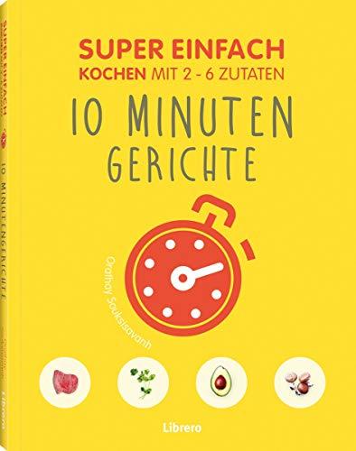 Super Einfach 10 Minuten Gerichte: Kochen mit 2-6 Zutaten