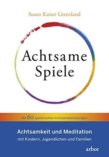 Achtsame Spiele: Achtsamkeit und Meditation mit Kindern,...