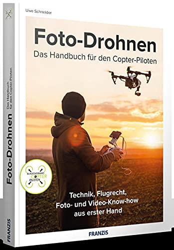 FRANZIS Foto-Drohnen: Das Handbuch für den Copter-Piloten |...