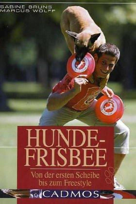 Hunde-Frisbee: Von der ersten Scheibe bis zum Freestyle (Cadmos...