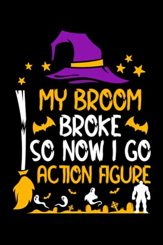 My Broom Broke So Now I Go Action Figure Composition Notebook:...