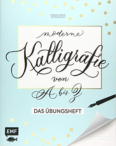 Kalligrafie von A bis Z – Das Übungsheft: Die Kunst der...