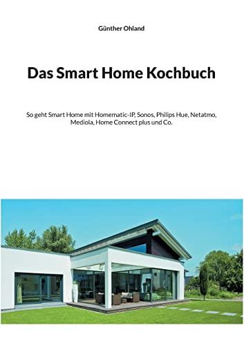 Das Smart Home Kochbuch: So geht Smart Home mit Homematic-IP,...