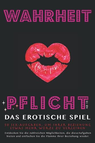 Wahrheit oder Pflicht ab 18: Das erotische Spiel für Paare. 50...