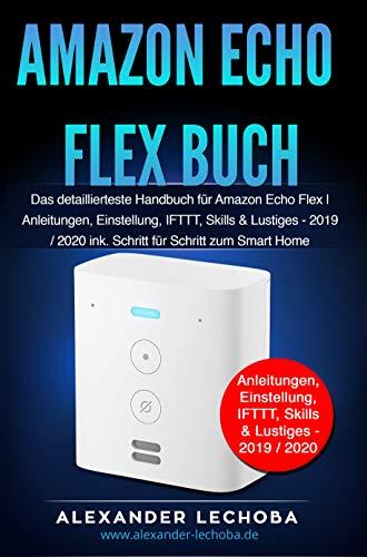 Amazon Echo Flex Buch: Das detaillierteste Handbuch für das...