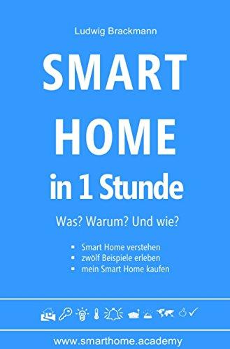 Smart Home in 1 Stunde. Was? Warum? Und wie?: Smart Home...