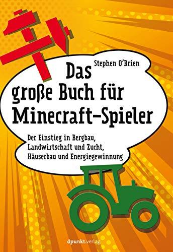 Das große Buch für Minecraft-Spieler: Der Einstieg in Bergbau,...