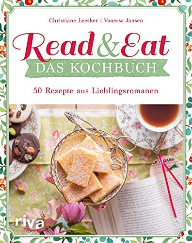 Read & Eat – Das Kochbuch: 50 Rezepte aus Lieblingsromanen