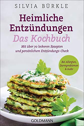 Heimliche Entzündungen – Das Kochbuch: Mit über 70 leckeren...