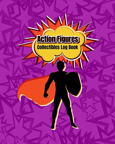 Action Figures Collectibles Log Book: For Action Figure...