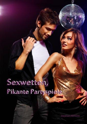 Sexwetten und pikante Partyspiele - Selbst schüchterne Frauen...