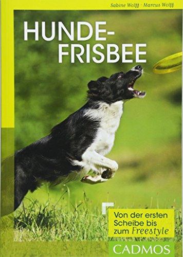 Hundefrisbee: Von der ersten Scheibe bis zum Freestyle (Cadmos...
