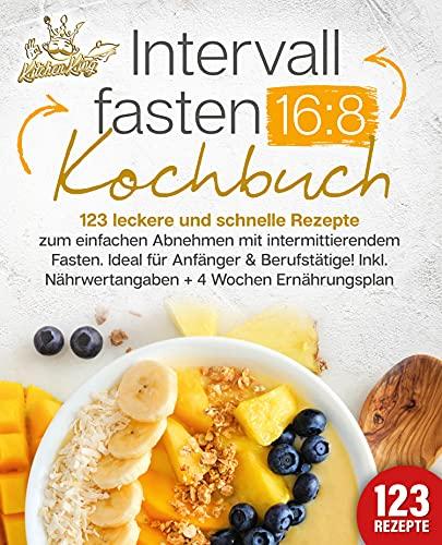 Intervallfasten 16:8 Kochbuch: 123 leckere und schnelle Rezepte...