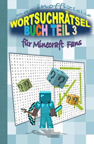 Das inoffizielle Wortsuchrätsel Buch Teil 3 für MINECRAFT Fans:...