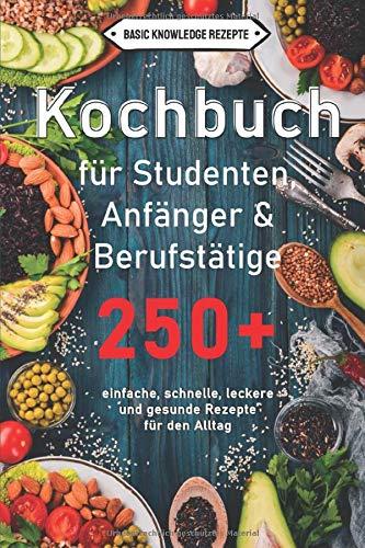 Kochbuch für Studenten, Anfänger & Berufstätige: 250+...