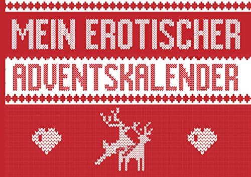 Mein erotischer Adventskalender: Für Männer, Frauen, Paare....