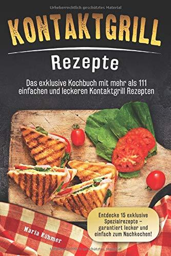 Kontaktgrill Rezepte: Das exklusive Kochbuch mit mehr als 111...