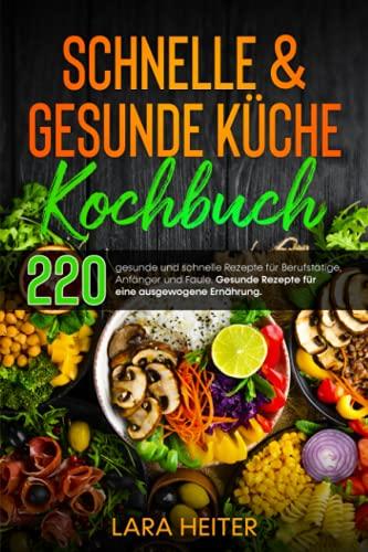 Schnelle & gesunde Küche Kochbuch: 220 gesunde und schnelle...