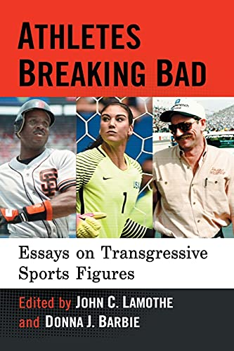 Athletes Breaking Bad: Essays on Transgressive Sports Figures