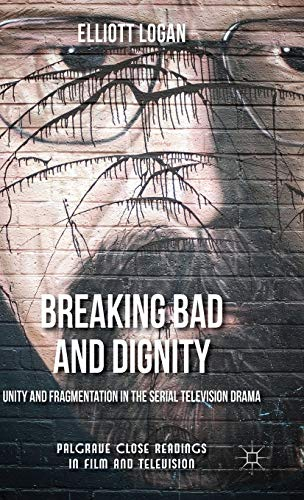 Breaking Bad and Dignity: Unity and Fragmentation in the Serial...