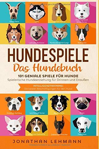 HUNDESPIELE Das Hundebuch: 101 geniale Spiele für Hunde -...