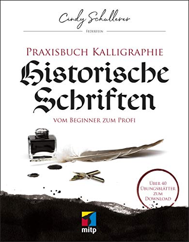 Praxisbuch Kalligraphie: Historische Schriften: Vom Beginner zum...