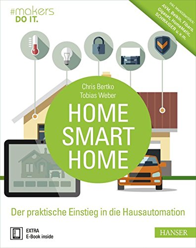 Home, Smart Home: Der praktische Einstieg in die Hausautomation....