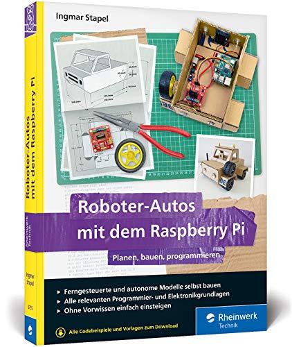 Roboter-Autos mit dem Raspberry Pi: Planen, bauen, programmieren....