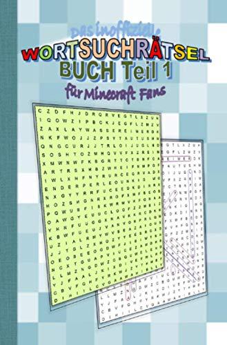 Das inoffizielle Wortsuchrätsel Buch Teil 1 für MINECRAFT Fans:...