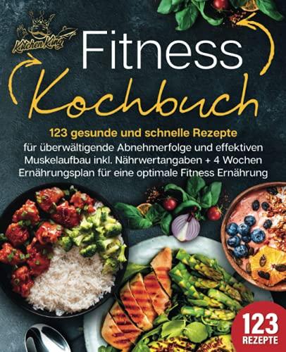 Fitness Kochbuch: 123 gesunde und schnelle Rezepte für...