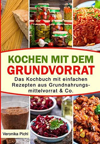 Kochen mit dem Grundvorrat: Das Kochbuch mit einfachen Rezepten...