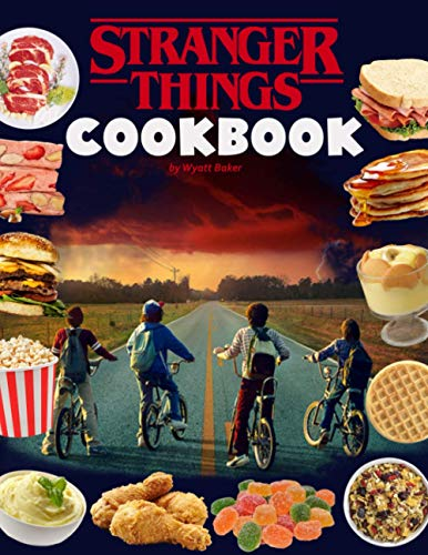 Stranger Things Cookbook: A Book That Offers You Many Dish...