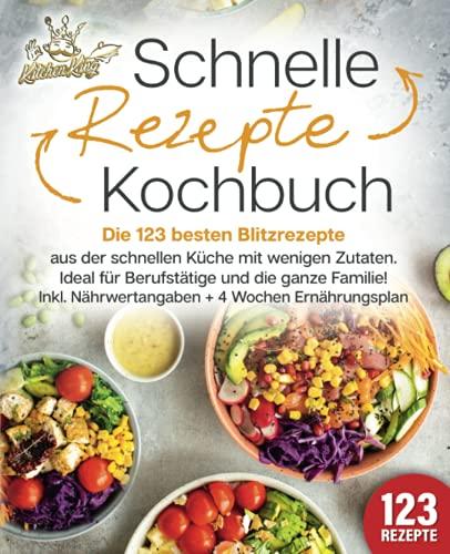 Schnelle Rezepte Kochbuch: Die 123 besten Blitzrezepte aus der...