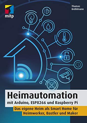 Heimautomation mit Arduino, ESP8266 und Raspberry Pi: Das eigene...