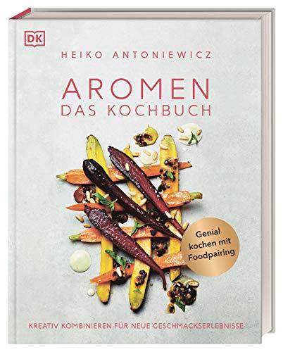 Aromen – Das Kochbuch: Kreativ kombinieren für neue...