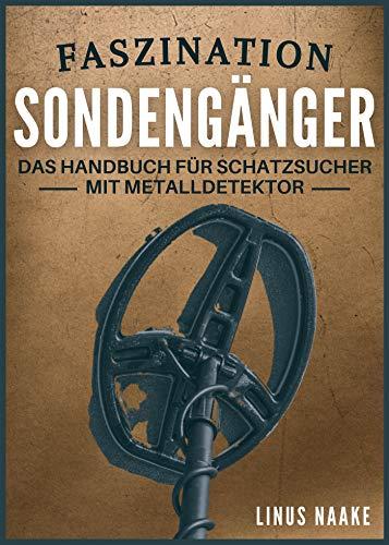 Faszination Sondengänger: Das Handbuch für Schatzsucher mit...