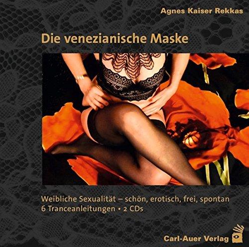 Die venezianische Maske: Weibliche Sexualität – schön,...