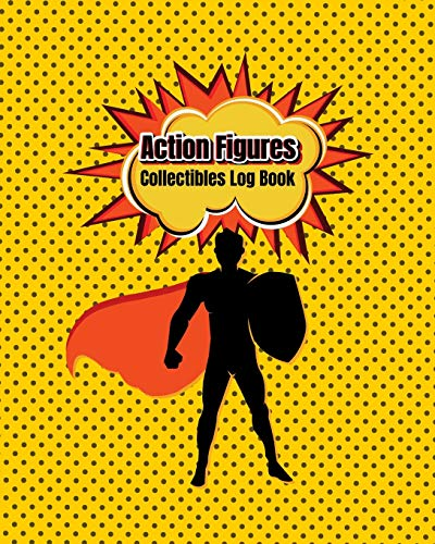 Action Figures Collectibles Log Book: Collectors, List & Keep...